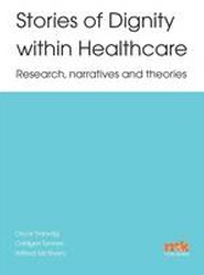 Stories of Dignity Within Healthcare: Research, Narratives and Theories
