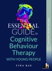 The Essential Guide to Cognitive Behaviour Therapy (CBT) with Young People