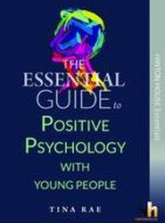 The Essential Guide to Positive Psychology with Young People