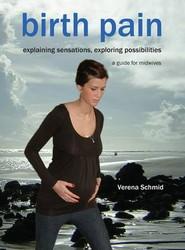Birth Pain: Explaining Sensations, Exploring Possibilities