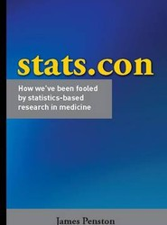 Stats.con - How We've Been Fooled by Statistics-Based Research in Medicine