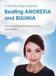 A Step-by-Step Guide for Beating Anorexia and Bulimia
