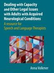 Dealing with Capacity and Other Legal Issues with Adults with Acquired Neurological Conditions