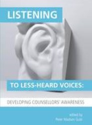 Listening to Less-Heard Voices in Counselling: Developing Counsellors' Awareness 2015
