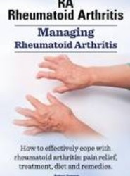 Rheumatoid Arthritis Ra. Managing Rheumatoid Arthritis. How to Effectively Cope with Rheumatoid Arthritis
