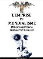 L'Emprise du Mondialisme - Heresie Medicale & Eradication de Masse