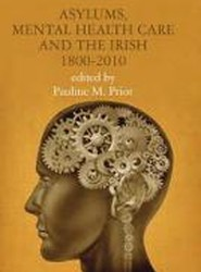 Asylums, Mental Health Care and the Irish, 1800-2010