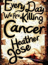 Every Day We Are Killing Cancer