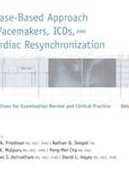 A Case-Based Approach to Pacemakers, ICDs, and Cardiac Resynchronization: Questions for Examination Review and Clinical Practice: Volume 3