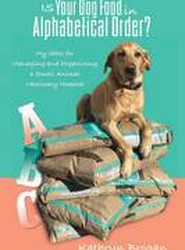 Is Your Dog Food in Alphabetical Order? My Ideas for Managing and Organizing a Small Animal Veterinary Hospital