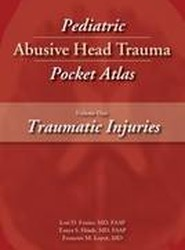 Pediatric Abusive Head Trauma Pocket Atlas: Traumatic Injuries Volume 1