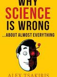 Why Science Is Wrong...about Almost Everything