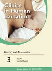 Clinics in Human Lactation: History and Assessment: It's All in the Details: v. 3