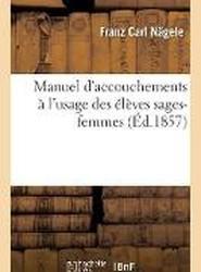 Manuel D'Accouchements A L'Usage Des Eleves Sages-Femmes