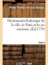 Dictionnaire Historique de La Ville de Paris Et de Ses Environs. T. 4