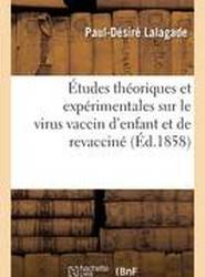 Etudes Theoriques Et Experimentales Sur Le Virus Vaccin D'Enfant Et de Revaccine