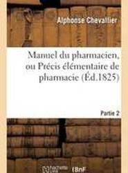 Manuel Du Pharmacien, Ou Precis Elementaire de Pharmacie. Partie 2