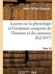 Lecons Sur La Physiologie Et L'Anatomie Comparee de L'Homme Et Des Animaux Tome 14