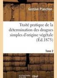 Traite Pratique de La Determination Des Drogues Simples D'Origine Vegetale. Tome 2