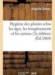 Hygiene Des Plaisirs Selon Les Ages, Les Temperaments Et Les Saisons 2e Edition