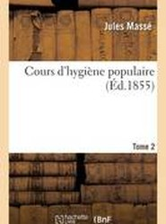 Cours D'Hygiene Populaire. Tome 2