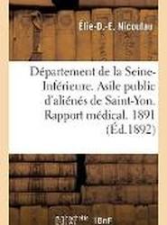 Departement de la Seine-Inferieure. Asile Public D'Alienes de Saint-Yon. Rapport Medical. Annee 1891