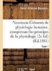 Nouveaux Elements de Physiologie Humaine, Comprenant Les Principes de La Physiologie Tome 1