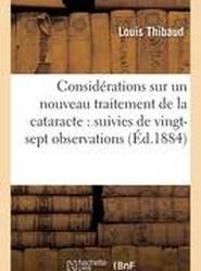 Considerations Sur Un Nouveau Traitement de La Cataracte Suivies de Vingt-Sept Observations