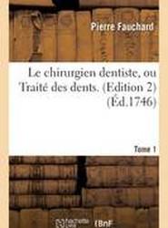 Le Chirurgien Dentiste, Ou Traite Des Dents. 2e Edition, Tome 1
