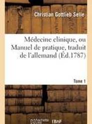 Medecine Clinique, Ou Manuel de Pratique Traduit de L'Allemand Tome 1