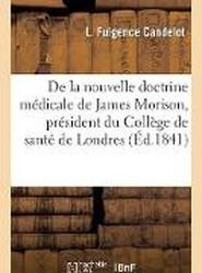 Pr cis de la Nouvelle Doctrine M dicale de James Morison, Pr sident Du Coll ge de Sant de Londres