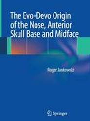 The Evo-Devo Origin of the Nose, Anterior Skull Base and Midface