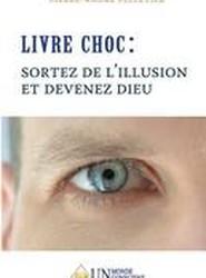 Livre Choc, Sortez de L'Illusion Et Devenez Dieu