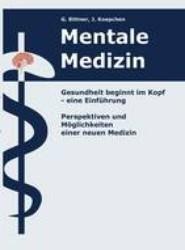 Mentale Medizin. Gesundheit Beginnt Im Kopf - Eine Einf Hrung