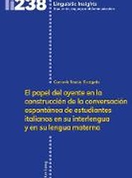 El Papel del Oyente En La Construccion de la Conversacion Espontanea de Estudiantes Italianos En Su Interlengua Y En Su Lengua Materna