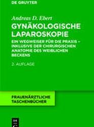 Gynakologische Laparoskopie Ein Wegweiser Fur Die Praxis - Inklusive Der Chirurgischen Anatomie Des Weiblichen Beckens