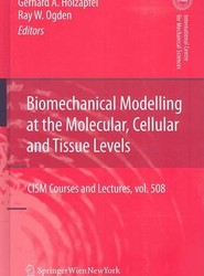 Biomechanical Modelling at the Molecular, Cellular and Tissue Levels
