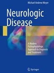 Neurologic Disease: A Modern Pathophysiologic Approach to Diagnosis and Treatment: 2016