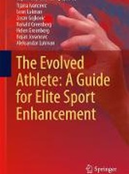 The Evolved Athlete: A Guide for Elite Sport Enhancement 2017