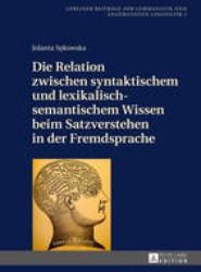 Die Relation Zwischen Syntaktischem Und Lexikalisch-Semantischem Wissen Beim Satzverstehen in Der Fremdsprache