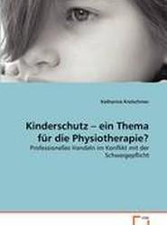 Kinderschutz - Ein Thema Fur Die Physiotherapie?