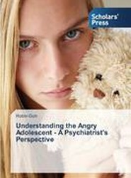 Understanding the Angry Adolescent - A Psychiatrist's Perspective