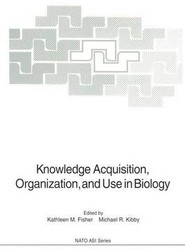 Knowledge Acquisition, Organization, and Use in Biology