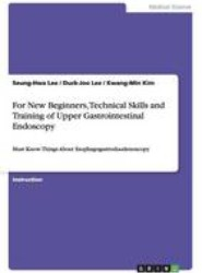 For New Beginners, Technical Skills and Training of Upper Gastrointestinal Endoscopy