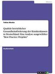 """Qualitat Betrieblicher Gesundheitsforderung Der Krankenkassen in Deutschland. Eine Analyse Ausgewahlter """"Best Practice Projekte"""""""