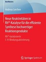 Neue Reaktivitaten in Rhiii-Katalyse Fur Die Effiziente Synthese Hochwertiger Reaktionsprodukte