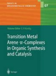 Transition Metal Arene π-Complexes in Organic Synthesis and Catalysis