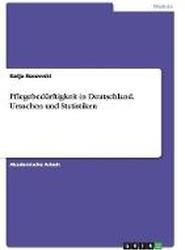 Pflegebedurftigkeit in Deutschland. Ursachen Und Statistiken