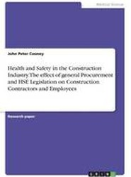 Health and Safety in the Construction Industry. the Effect of General Procurement and Hse Legislation on Construction Contractors and Employees