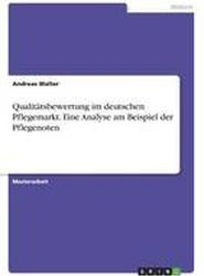 Qualitatsbewertung Im Deutschen Pflegemarkt. Eine Analyse Am Beispiel Der Pflegenoten